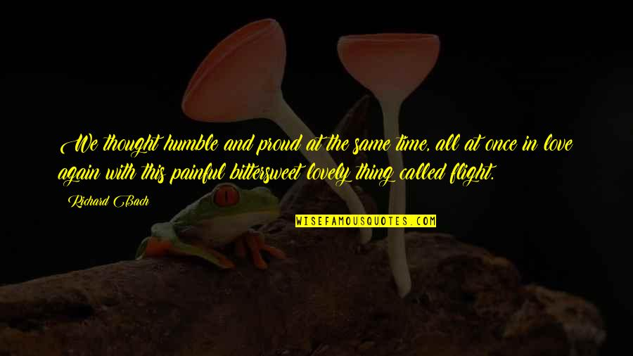 Love With Time Quotes By Richard Bach: We thought humble and proud at the same