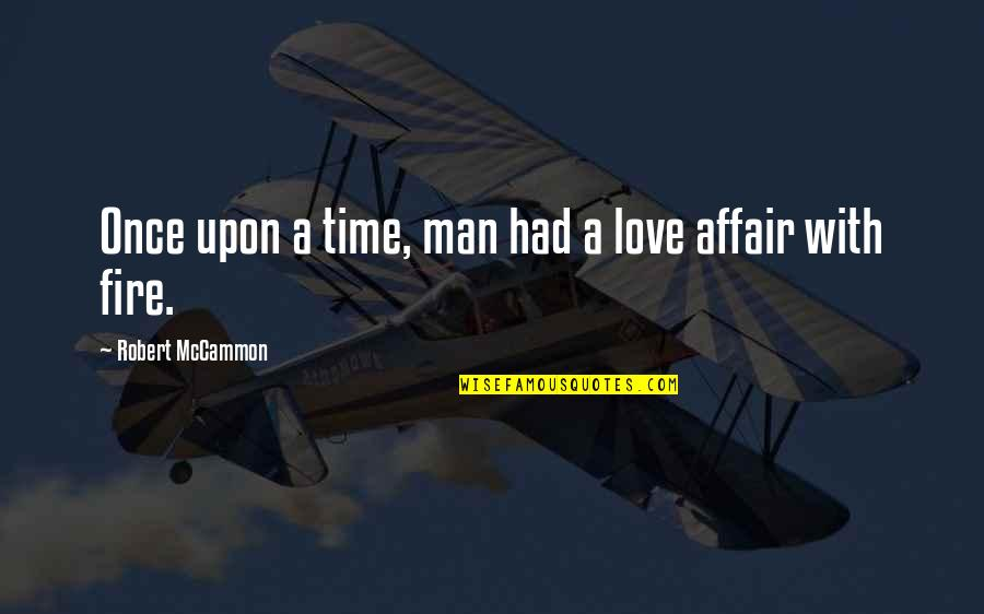 Love With Time Quotes By Robert McCammon: Once upon a time, man had a love