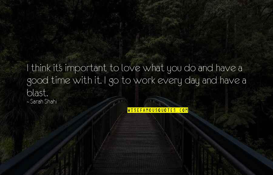 Love With Time Quotes By Sarah Shahi: I think it's important to love what you
