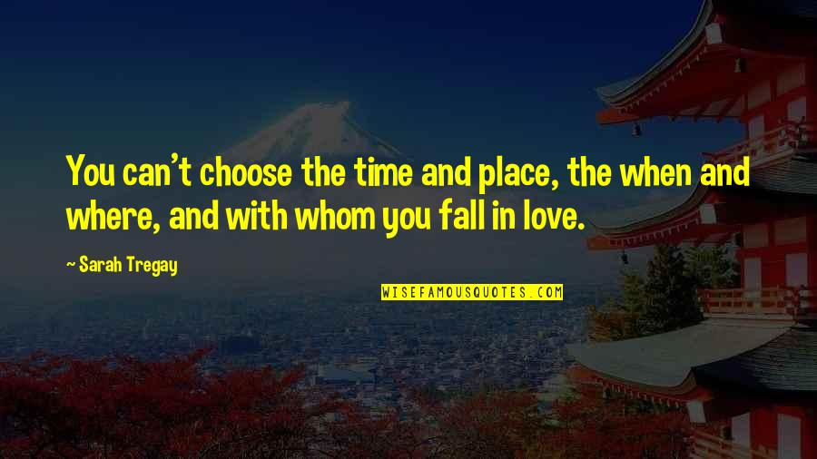 Love With Time Quotes By Sarah Tregay: You can't choose the time and place, the