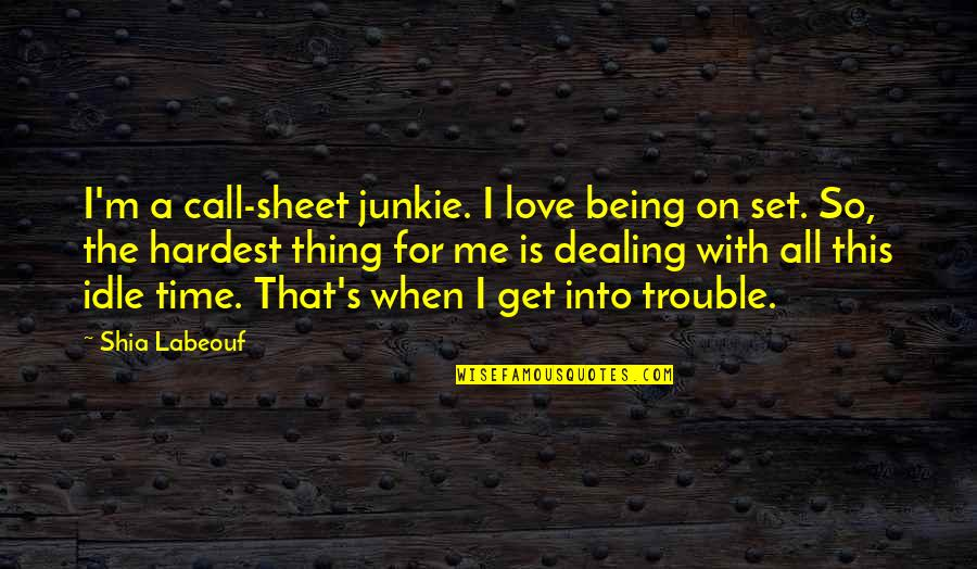 Love With Time Quotes By Shia Labeouf: I'm a call-sheet junkie. I love being on