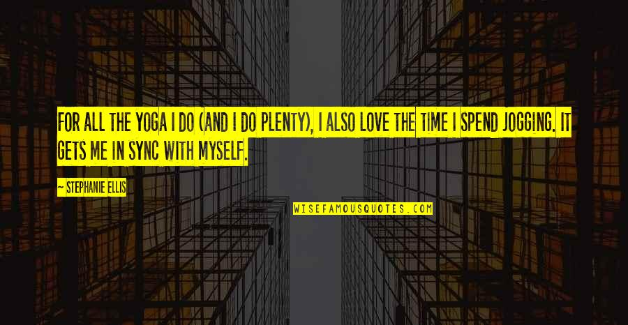 Love With Time Quotes By Stephanie Ellis: For all the yoga I do (and I