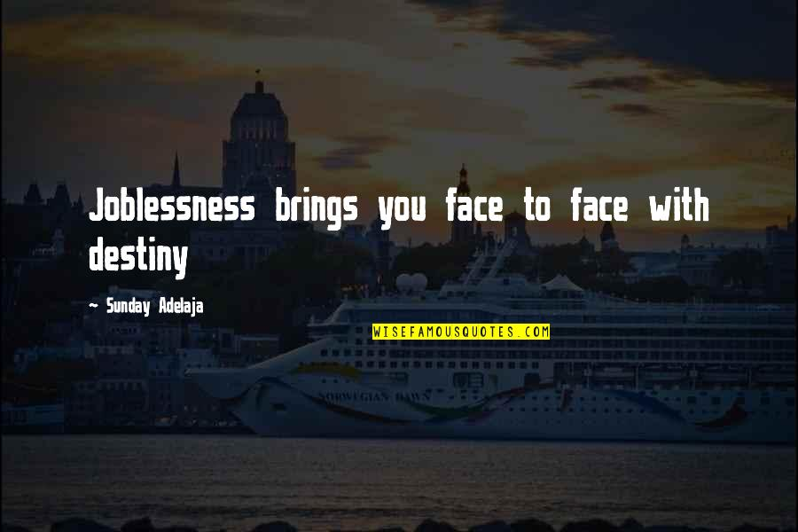 Love With Time Quotes By Sunday Adelaja: Joblessness brings you face to face with destiny