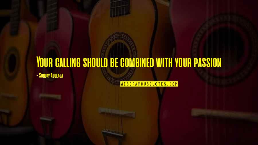 Love With Time Quotes By Sunday Adelaja: Your calling should be combined with your passion