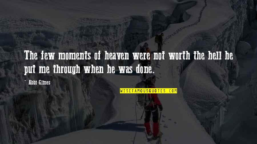 Love Worth The Pain Quotes By Abbi Glines: The few moments of heaven were not worth