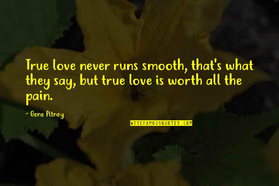 Love Worth The Pain Quotes By Gene Pitney: True love never runs smooth, that's what they