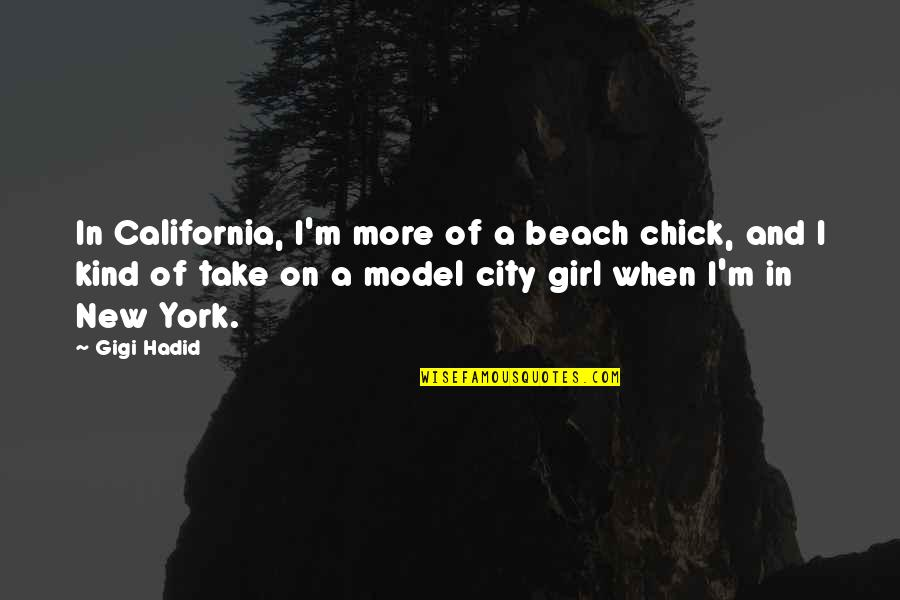 Love Worth The Pain Quotes By Gigi Hadid: In California, I'm more of a beach chick,