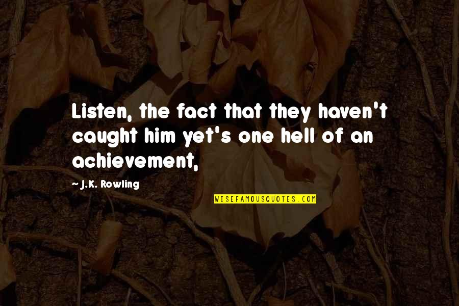 Love Worth The Pain Quotes By J.K. Rowling: Listen, the fact that they haven't caught him