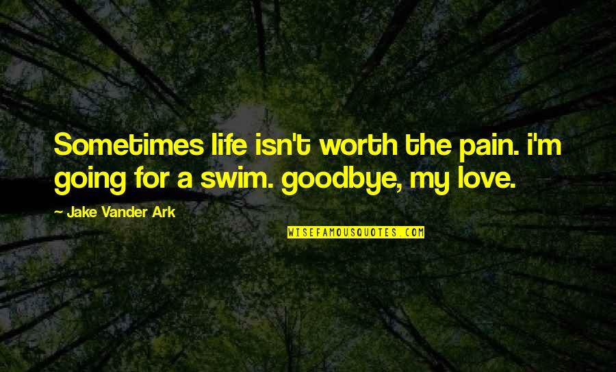 Love Worth The Pain Quotes By Jake Vander Ark: Sometimes life isn't worth the pain. i'm going