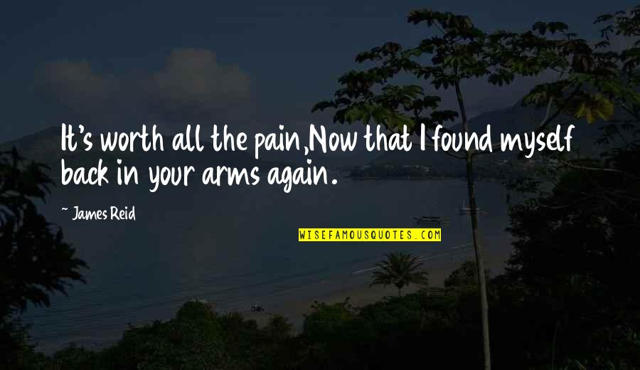 Love Worth The Pain Quotes By James Reid: It's worth all the pain,Now that I found