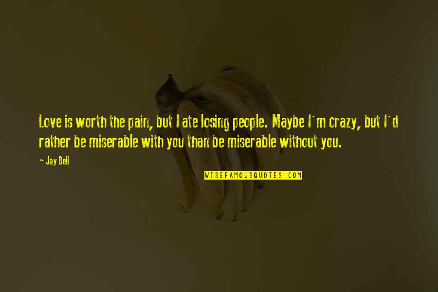 Love Worth The Pain Quotes By Jay Bell: Love is worth the pain, but I ate