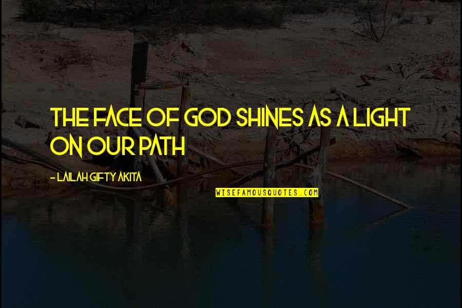 Love Worth The Pain Quotes By Lailah Gifty Akita: The face of God shines as a light