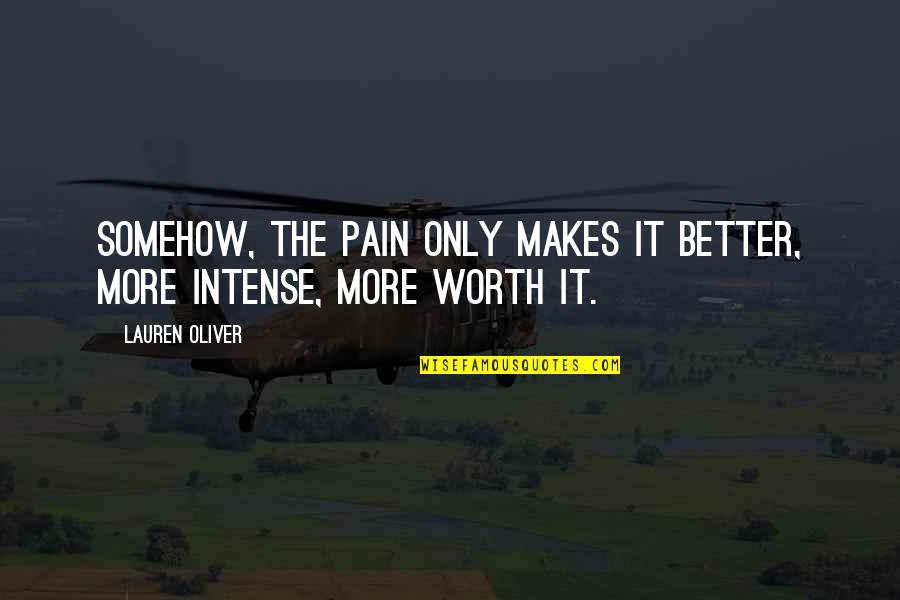 Love Worth The Pain Quotes By Lauren Oliver: Somehow, the pain only makes it better, more
