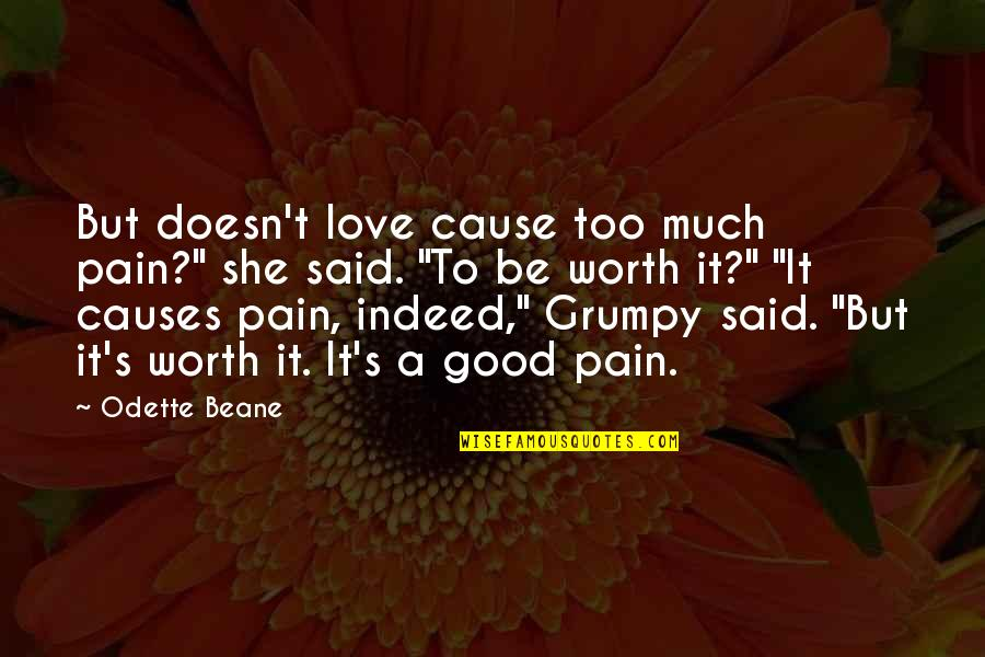 """Love Worth The Pain Quotes By Odette Beane: But doesn't love cause too much pain?"""" she"""