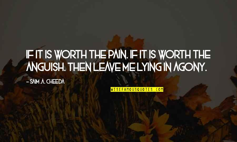 Love Worth The Pain Quotes By Saim .A. Cheeda: If it is worth the pain. If it
