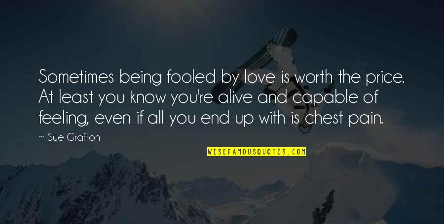 Love Worth The Pain Quotes By Sue Grafton: Sometimes being fooled by love is worth the