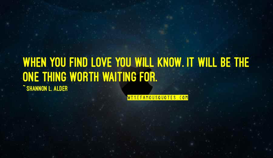 Love Worth Waiting For Quotes By Shannon L. Alder: When you find love you will know. It