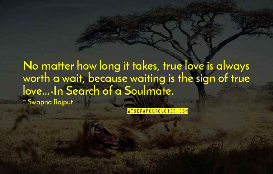 Love Worth Waiting For Quotes By Swapna Rajput: No matter how long it takes, true love