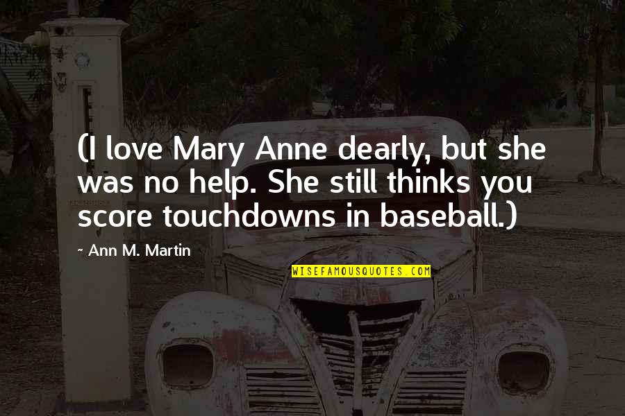 Love You Dearly Quotes By Ann M. Martin: (I love Mary Anne dearly, but she was
