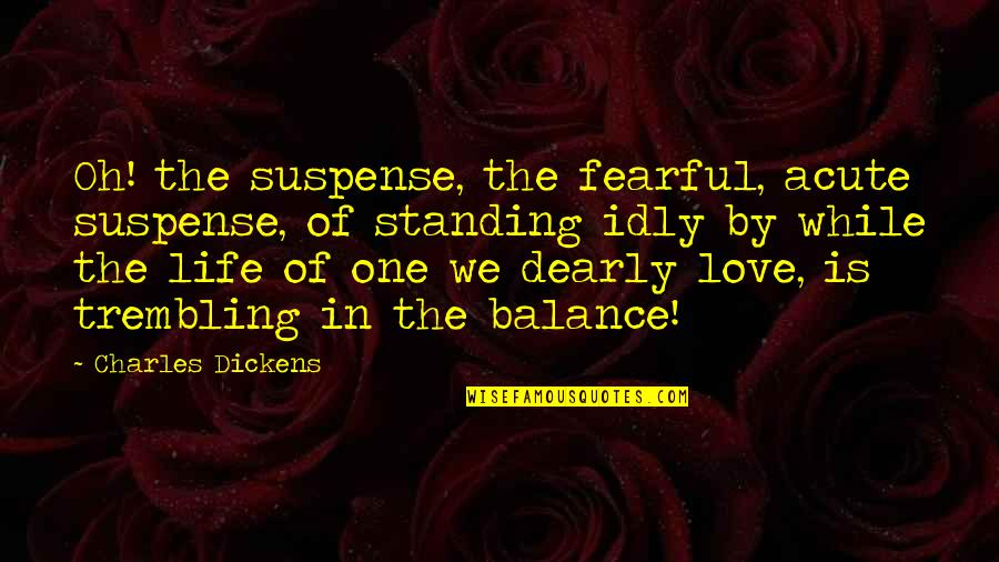 Love You Dearly Quotes By Charles Dickens: Oh! the suspense, the fearful, acute suspense, of