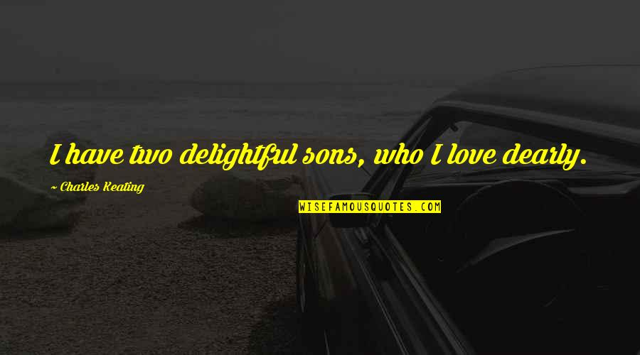 Love You Dearly Quotes By Charles Keating: I have two delightful sons, who I love