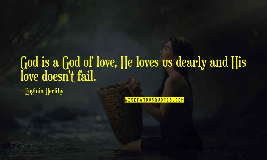 Love You Dearly Quotes By Euginia Herlihy: God is a God of love, He loves