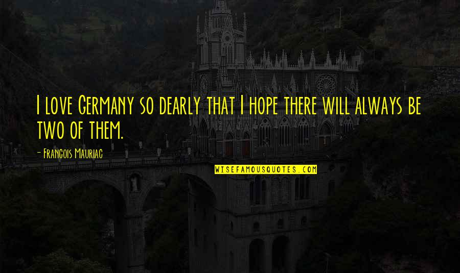 Love You Dearly Quotes By Francois Mauriac: I love Germany so dearly that I hope