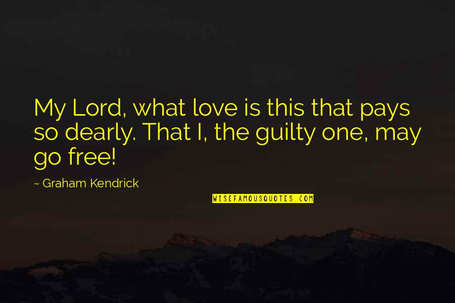 Love You Dearly Quotes By Graham Kendrick: My Lord, what love is this that pays