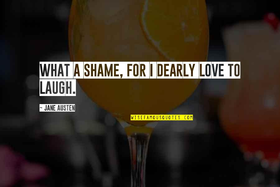 Love You Dearly Quotes By Jane Austen: What a shame, for I dearly love to