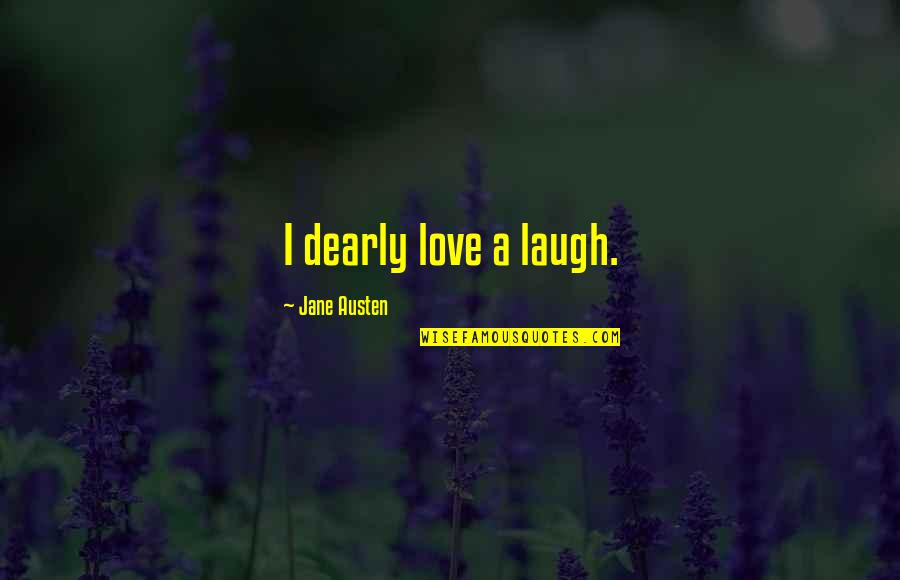 Love You Dearly Quotes By Jane Austen: I dearly love a laugh.