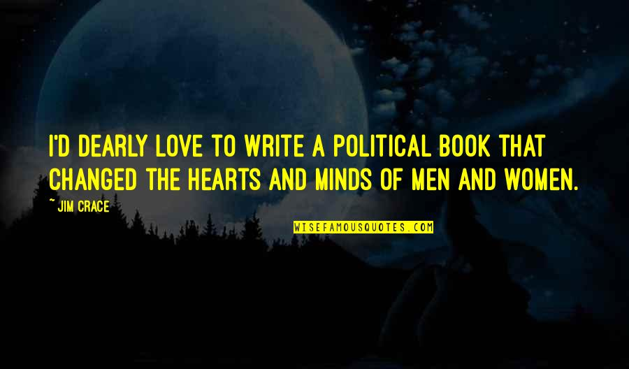 Love You Dearly Quotes By Jim Crace: I'd dearly love to write a political book