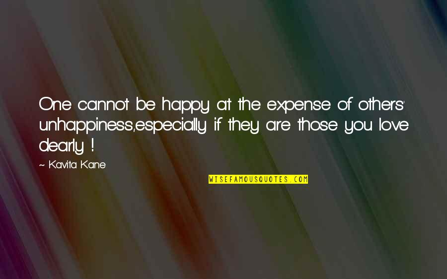 Love You Dearly Quotes By Kavita Kane: One cannot be happy at the expense of