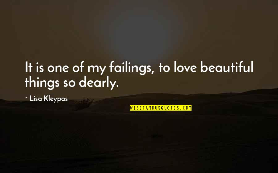 Love You Dearly Quotes By Lisa Kleypas: It is one of my failings, to love