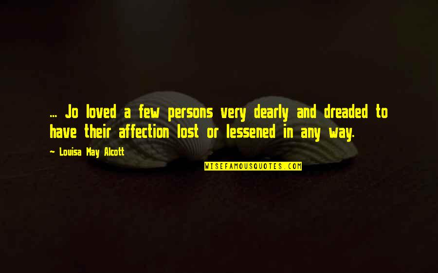 Love You Dearly Quotes By Louisa May Alcott: ... Jo loved a few persons very dearly