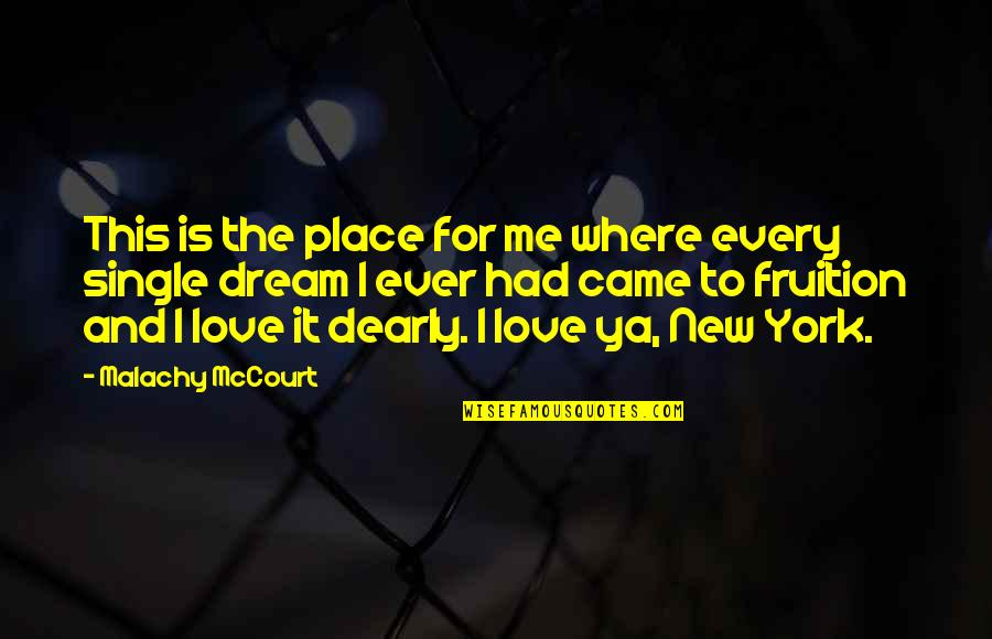 Love You Dearly Quotes By Malachy McCourt: This is the place for me where every