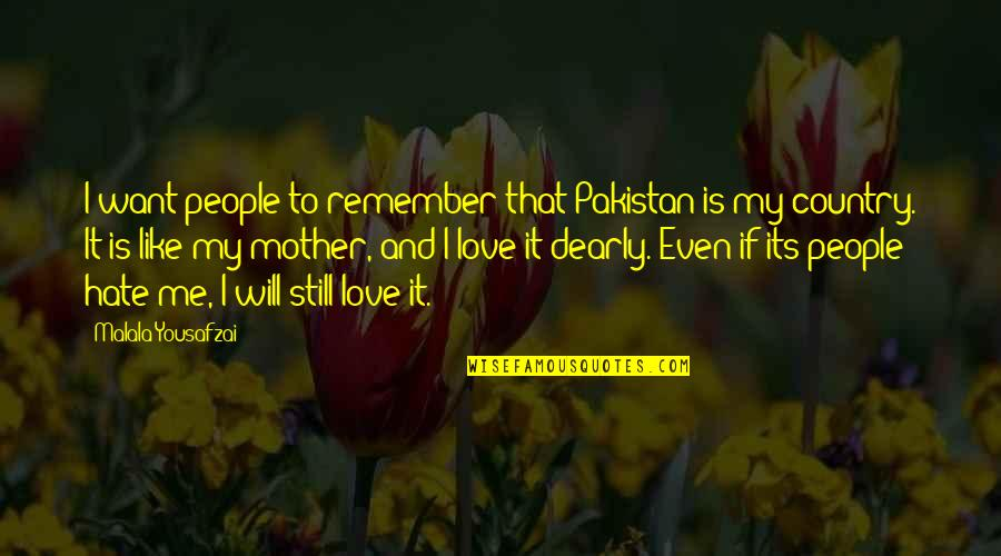 Love You Dearly Quotes By Malala Yousafzai: I want people to remember that Pakistan is