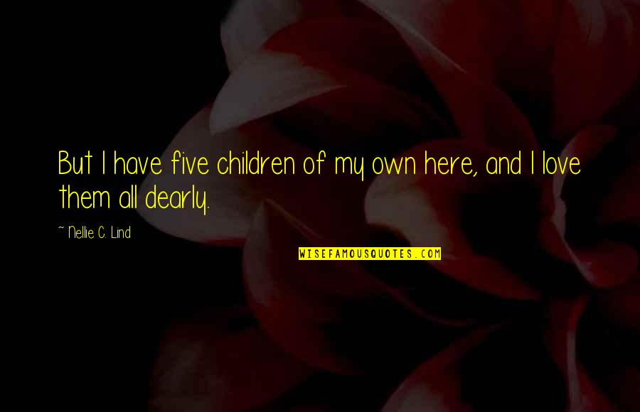 Love You Dearly Quotes By Nellie C. Lind: But I have five children of my own