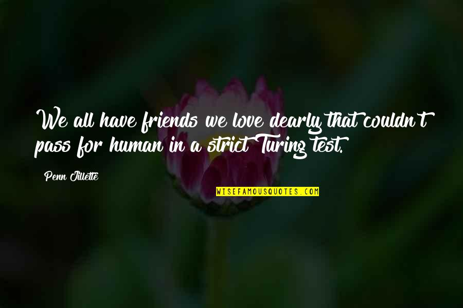 Love You Dearly Quotes By Penn Jillette: We all have friends we love dearly that