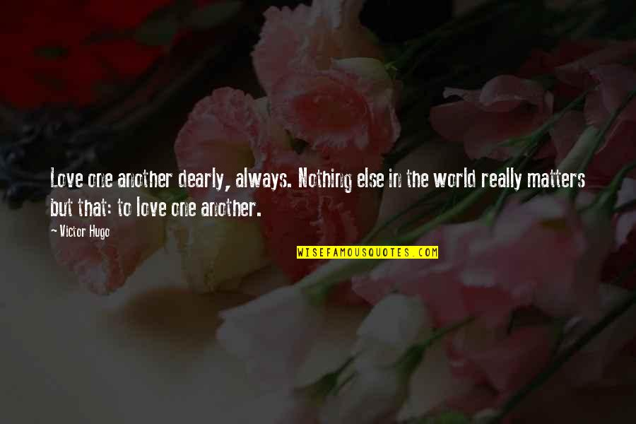 Love You Dearly Quotes By Victor Hugo: Love one another dearly, always. Nothing else in