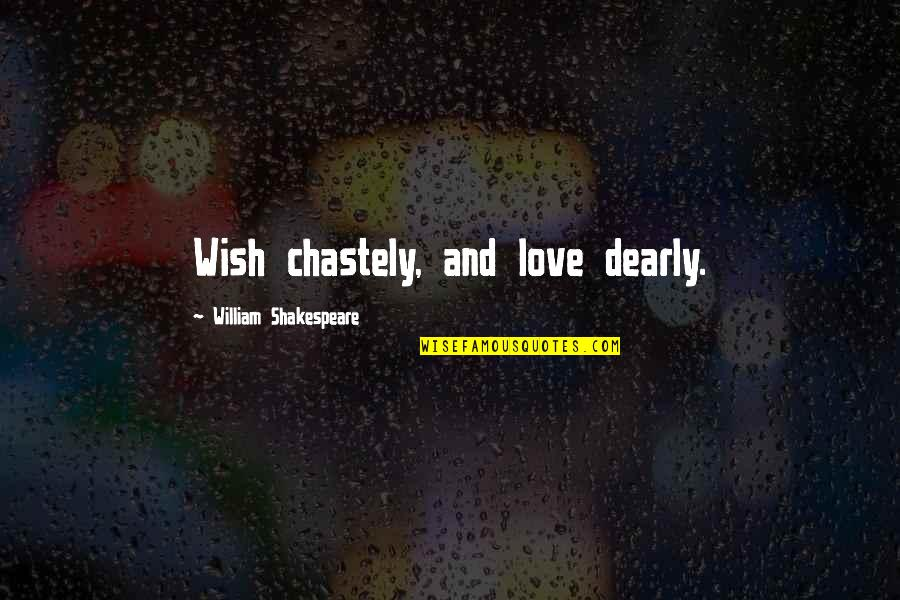 Love You Dearly Quotes By William Shakespeare: Wish chastely, and love dearly.