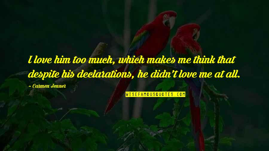 Love You Despite Quotes By Carmen Jenner: I love him too much, which makes me