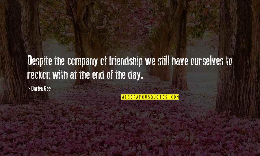 Love You Despite Quotes By Darien Gee: Despite the company of friendship we still have