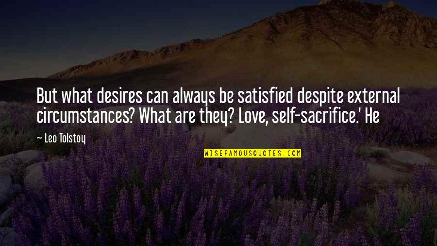 Love You Despite Quotes By Leo Tolstoy: But what desires can always be satisfied despite