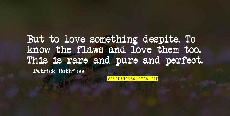 Love You Despite Quotes By Patrick Rothfuss: But to love something despite. To know the