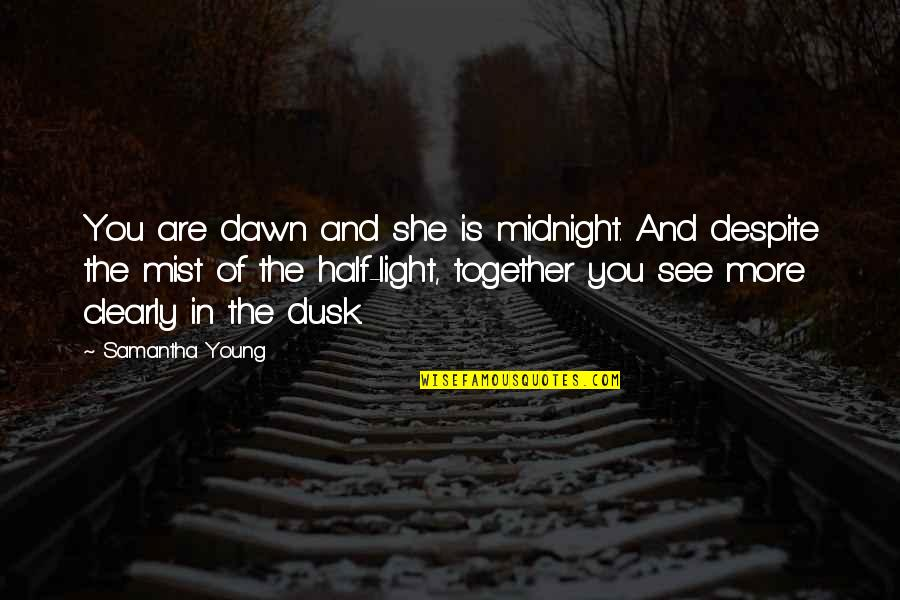 Love You Despite Quotes By Samantha Young: You are dawn and she is midnight. And