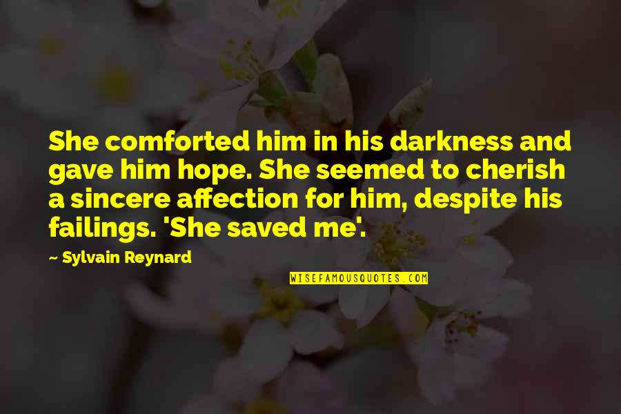 Love You Despite Quotes By Sylvain Reynard: She comforted him in his darkness and gave