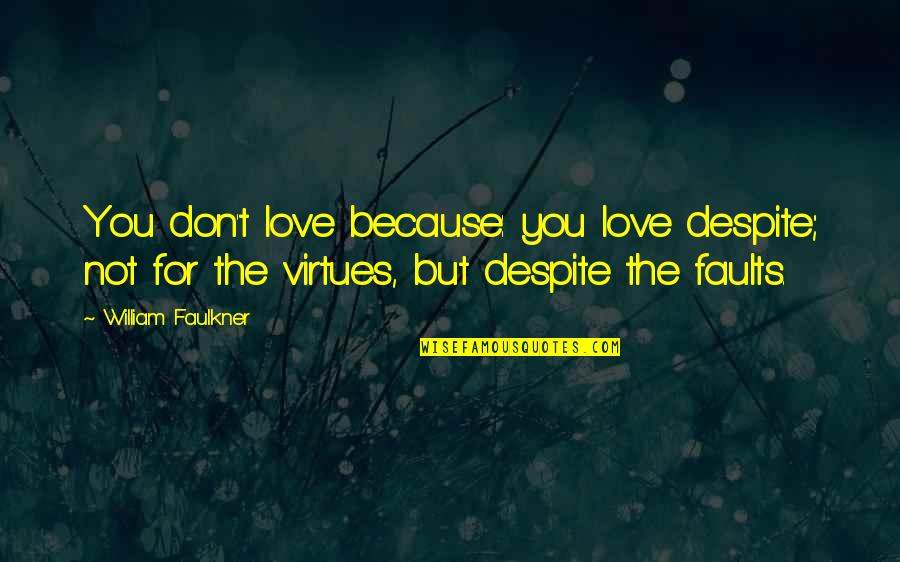 Love You Despite Quotes By William Faulkner: You don't love because: you love despite; not