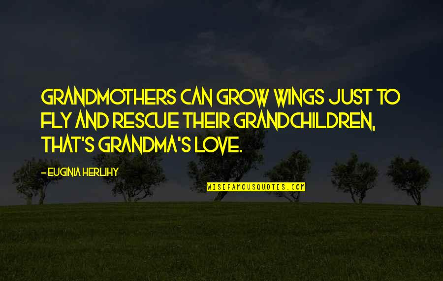 Love You Grandma Quotes By Euginia Herlihy: Grandmothers can grow wings just to fly and