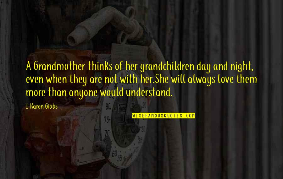 Love You Grandma Quotes By Karen Gibbs: A Grandmother thinks of her grandchildren day and