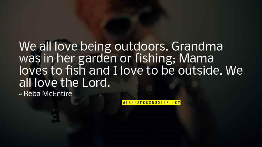Love You Grandma Quotes By Reba McEntire: We all love being outdoors. Grandma was in